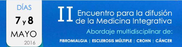 II Encuentro para la Difusión de la Salud y la Medicina Integrativa. Especial: FIBROMIALGIA, ESCLEROSIS MÚLTIPLE, CROHN, CÁNCER.
